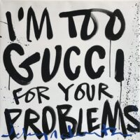 I'm too Gucci for your Problems